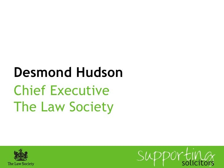 Desmond Hudson Chief Executive  The Law Society