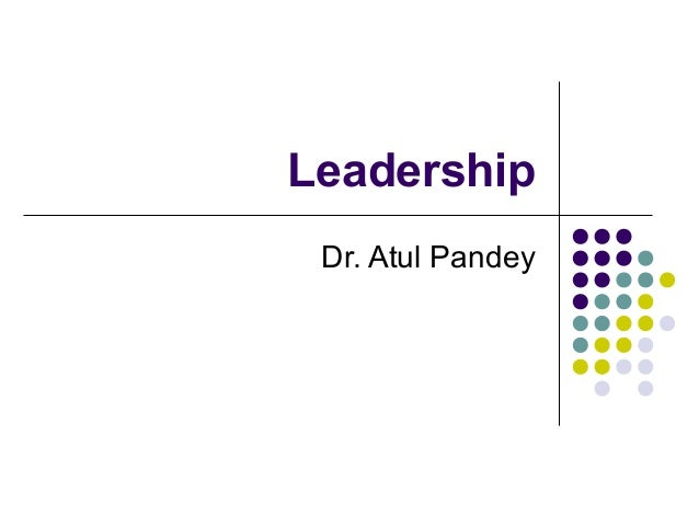 Leadership Dr. Atul Pandey