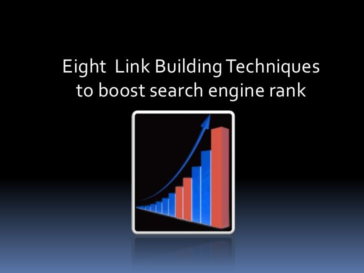 Eight  Link Building Techniques to boost search engine rank<br />