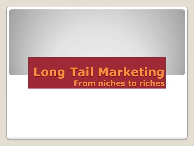 Long Tail Marketing From niches to riches