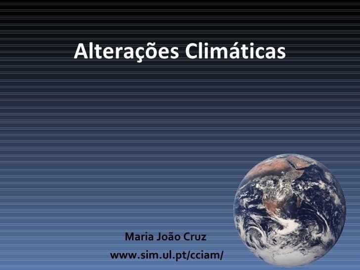 Alterações Climáticas     Maria João Cruz   www.sim.ul.pt/cciam/