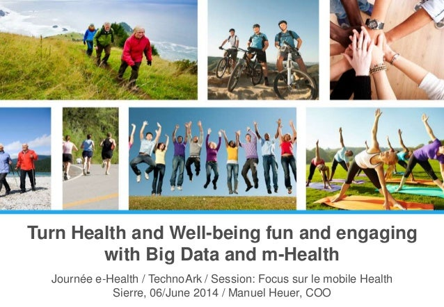 Turn Health and Well-being fun and engaging with Big Data and m-Health Journée e-Health / TechnoArk / Session: Focus sur l...