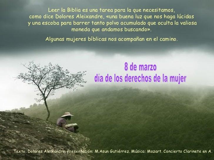 Texto: Dolores Aleixandre. Presentación: M.Asun Gutiérrez. Música: Mozart. Concierto Clarinete en A. Leer la Biblia es una...