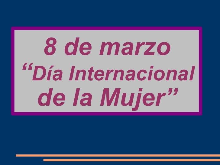 """8 de marzo """" Día Internacional  de la Mujer"""""""