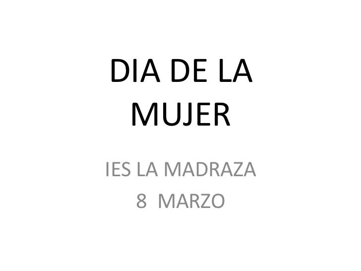 DIA DE LAMUJER<br />IES LA MADRAZA<br />8  MARZO<br />
