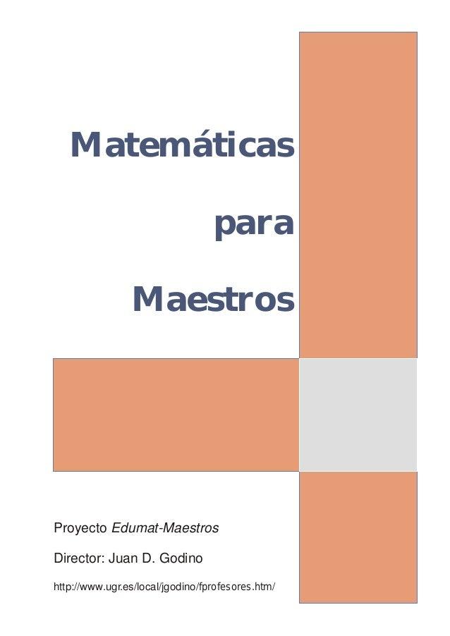 Matemáticas para Maestros Proyecto Edumat-Maestros Director: Juan D. Godino http://www.ugr.es/local/jgodino/fprofesores.ht...