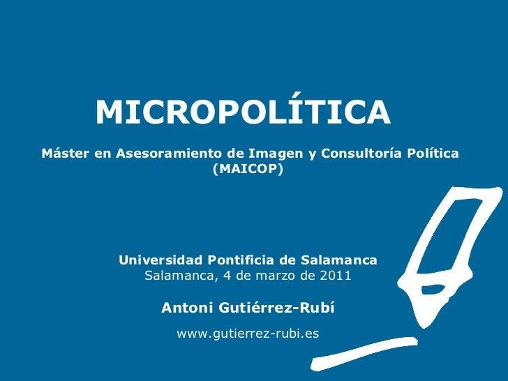 MICROPOLÍTICA    Máster en Asesoramiento de Imagen y Consultoría Política (MAICOP) Universidad Pontificia de Salamanca Sal...