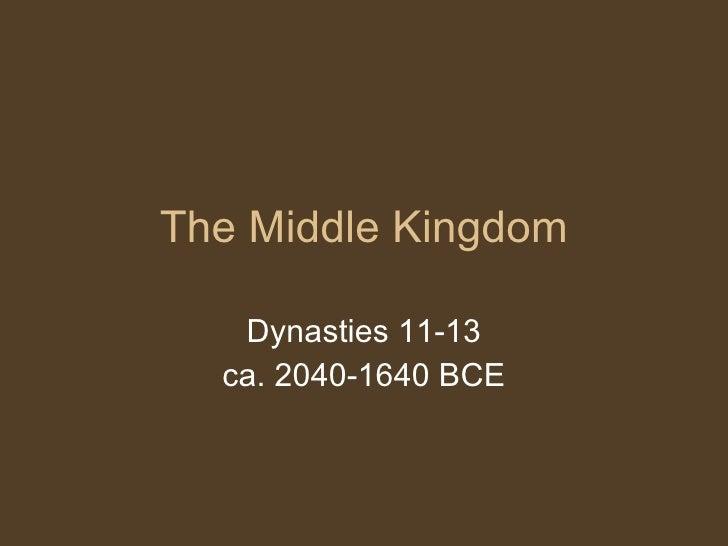 The Middle Kingdom Dynasties 11-13 ca. 2040-1640 BCE