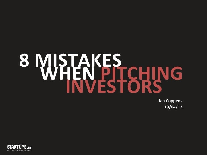 8	  MISTAKES	       	  WHEN	  PITCHING	       	   	  	  INVESTORS	                           	  Jan	  Coppens	            ...