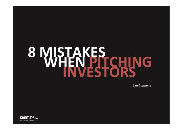 8 MISTAKES  WHEN PITCHING     INVESTORS  Jan Coppens