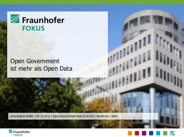 Open Governmentist mehr als Open DataLena-Sophie Müller | 04.10.2012 | Open-Government Data D-A-CH-Li Konferenz | Wien