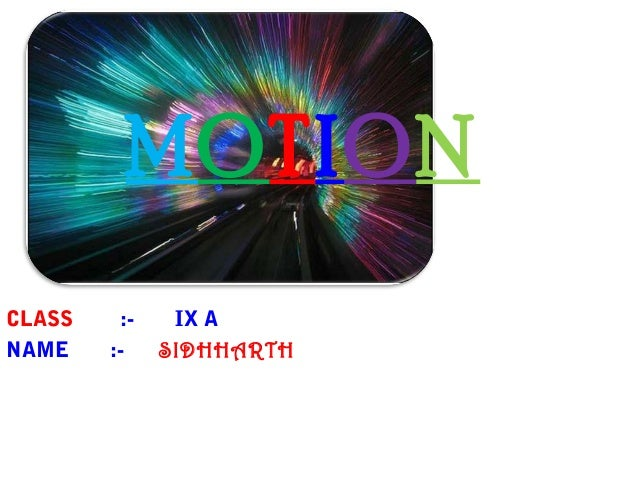 MOTION CLASS :- IX A NAME :- SIDHHARTH