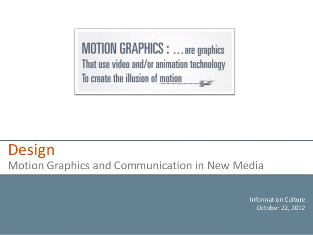 DesignMotion Graphics and Communication in New Media                                           Information Culture        ...