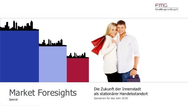 www.FutureManagementGroup.com Market Foresights Special Die Zukunft der Innenstadt als stationärer Handelsstandort Szenari...