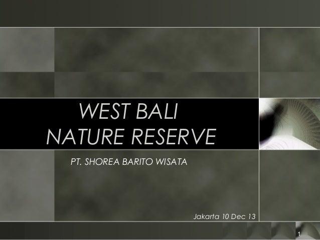 1 WEST BALI NATURE RESERVE PT. SHOREA BARITO WISATA Jakarta 10 Dec 13