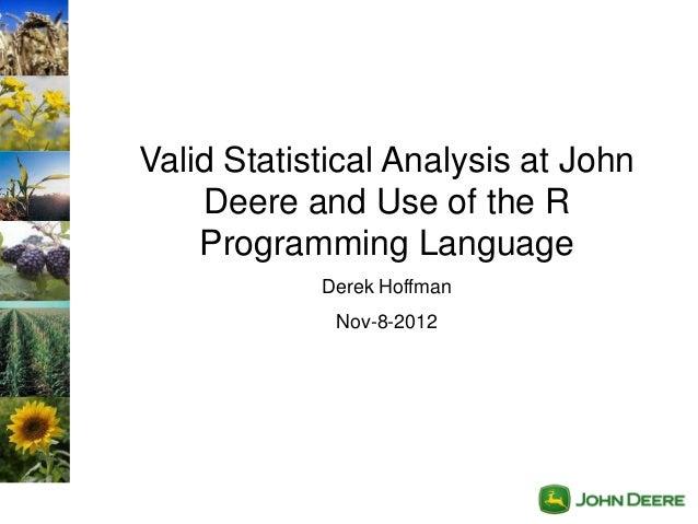 Valid Statistical Analysis at John    Deere and Use of the R    Programming Language            Derek Hoffman             ...