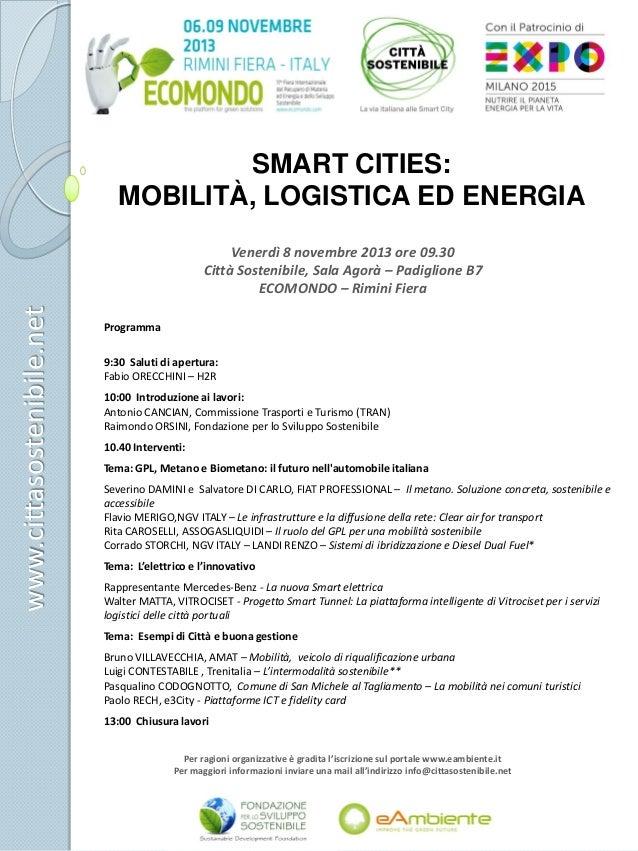 SMART CITIES: MOBILITÀ, LOGISTICA ED ENERGIA  www.cittasostenibile.net  Venerdì 8 novembre 2013 ore 09.30 Città Sostenibil...