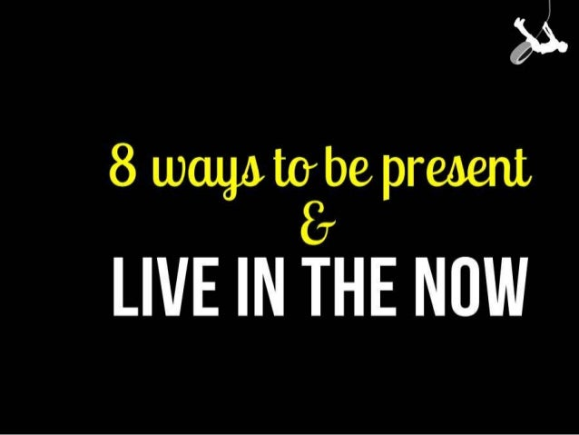 8 Ways to Live In The Now