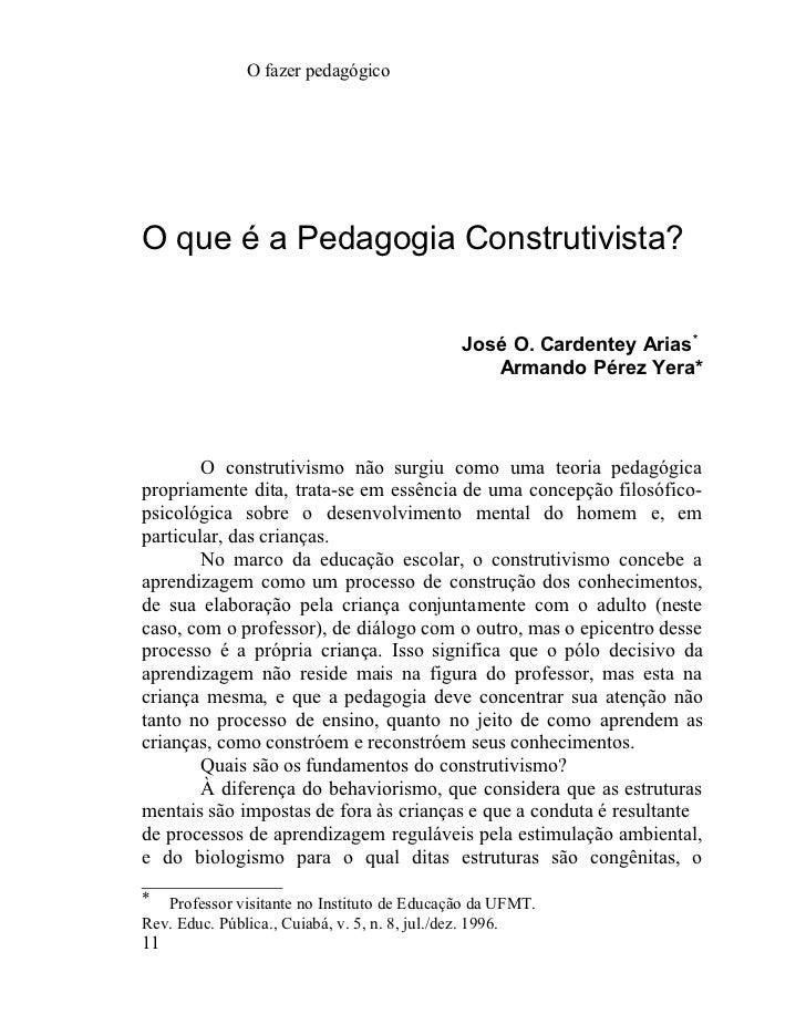 O fazer pedagógicoO que é a Pedagogia Construtivista?                                             José O. Cardentey Arias*...