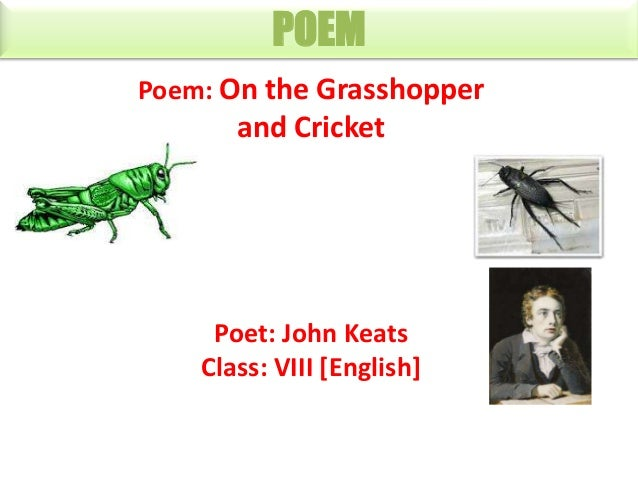 POEM Poem: On the Grasshopper  and Cricket  Poet: John Keats Class: VIII [English]