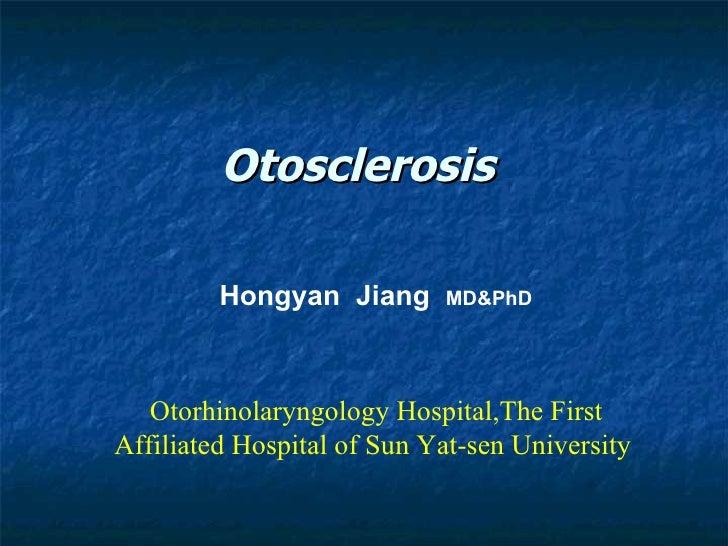 Otosclerosis  Hongyan  Jiang  MD&PhD Otorhinolaryngology Hospital,The First Affiliated Hospital of Sun Yat-sen University