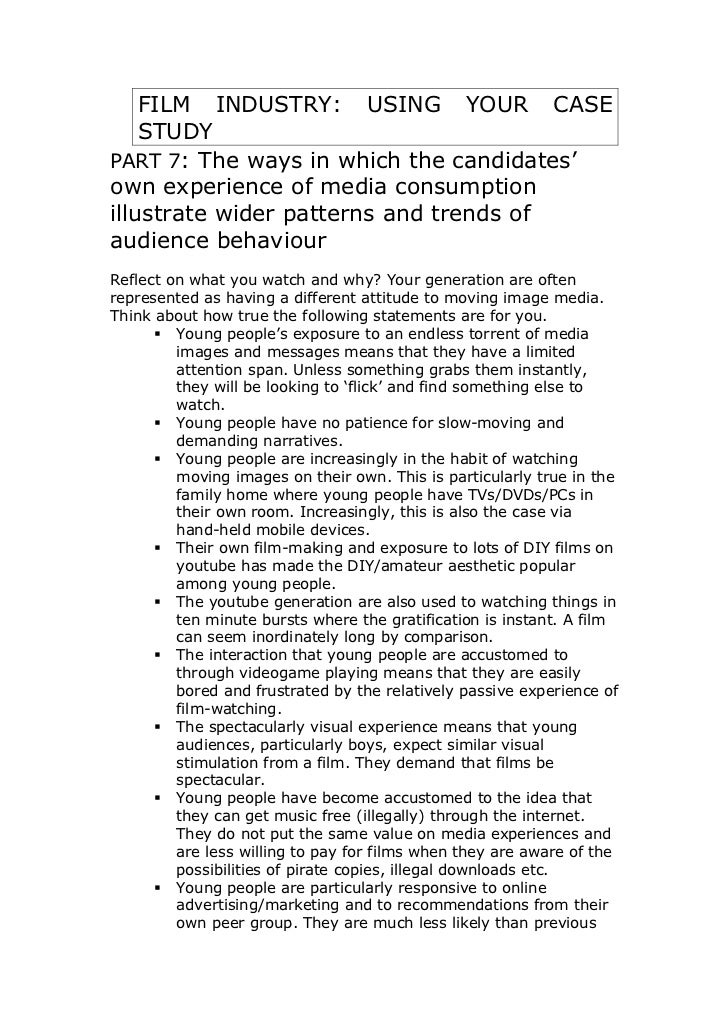 FILM INDUSTRY: USING YOUR CASE    STUDYPART 7: The ways in which the candidates'own experience of media consumptionillustr...