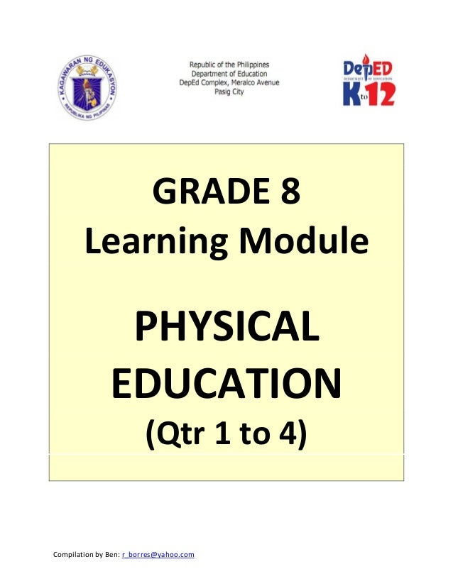 Compilation by Ben: r_borres@yahoo.com               GRADE 8  Learning Module    PHYSICAL  EDUCATION  (Qtr 1 to 4)