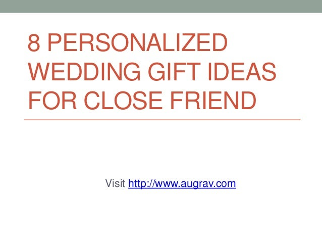 8 personalized wedding gift ideas for close friend