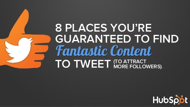 8 PLACES YOU'RE GUARANTEED TO FIND  Fantastic Content TO TWEET  (TO ATTRACT MORE FOLLOWERS).