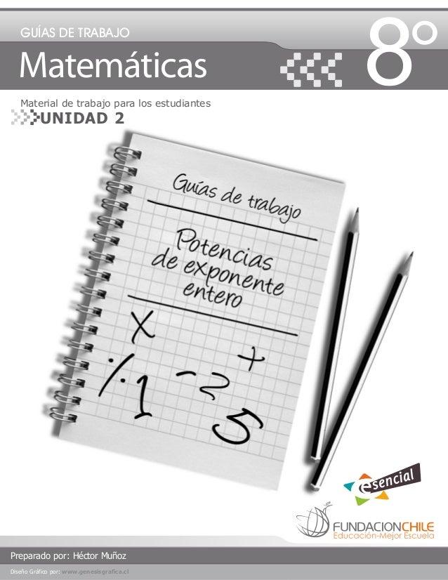 GUÍAS DE TRABAJO  Matemáticas Material de trabajo para los estudiantes  UNIDAD 2  Preparado por: Héctor Muñoz Diseño Gráfi...