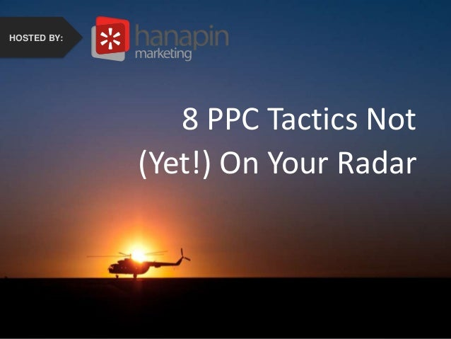 #thinkppc How to Recover from the Holidays Faster Than Your Competition HOSTED BY: 8 PPC Tactics Not (Yet!) On Your Radar ...