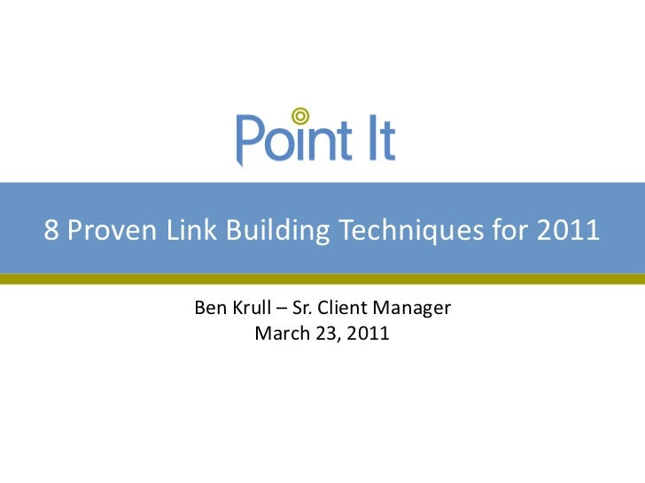 8 Proven Link Building Techniques for 2011           Ben Krull – Sr. Client Manager                 March 23, 2011