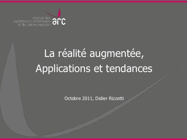 La réalité augmentée,Applications et tendances      Octobre 2011, Didier Rizzotti