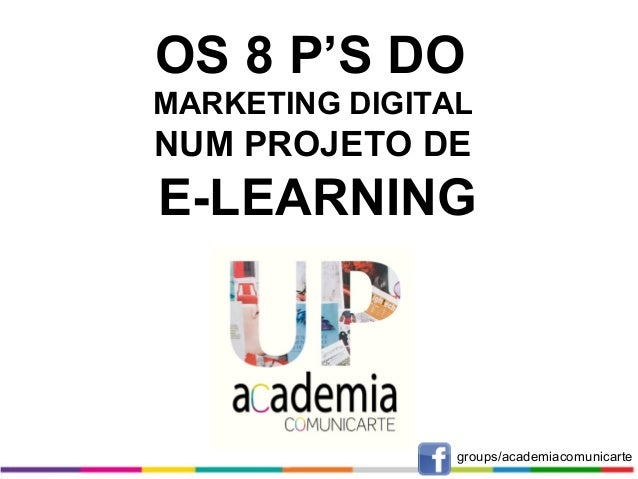 OS 8 P'S DO MARKETING DIGITAL  NUM PROJETO DE  E-LEARNING  groups/academiacomunicarte