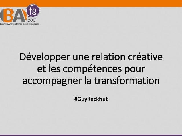 Développer une relation créative et les compétences pour accompagner la transformation #GuyKeckhut