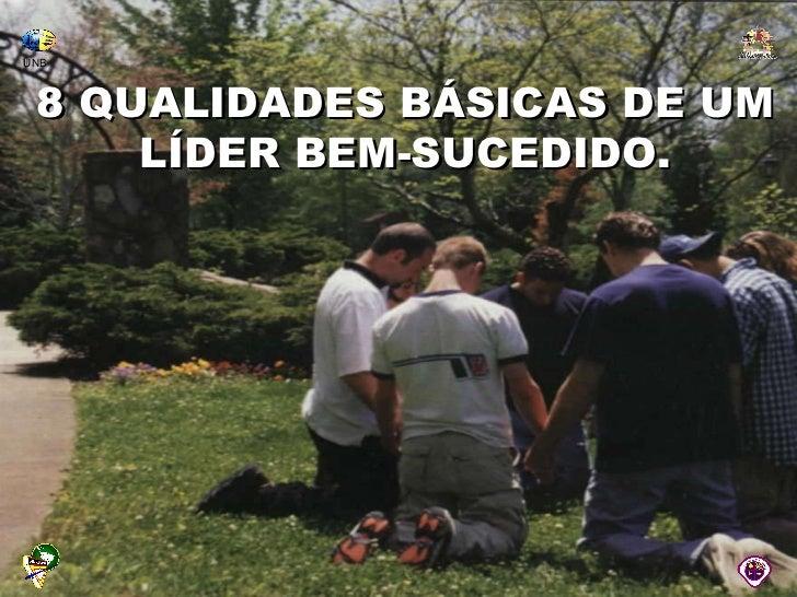 8 QUALIDADES BÁSICAS DE UM LÍDER BEM-SUCEDIDO. UNB