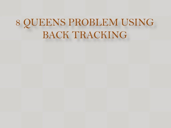 8 QUEENS PROBLEM USING     BACK TRACKING