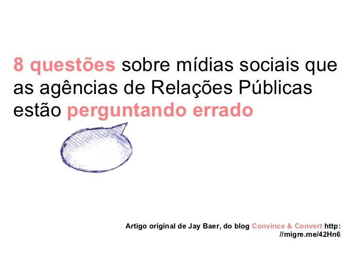 8 questões sobre mídias sociais queas agências de Relações Públicasestão perguntando errado            Artigo original de ...