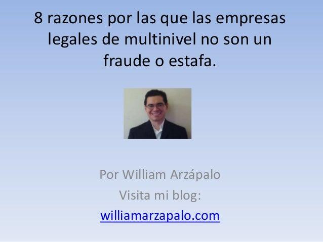 8 razones por las que las empresas legales de multinivel no son un fraude o estafa. Por William Arzápalo Visita mi blog: w...