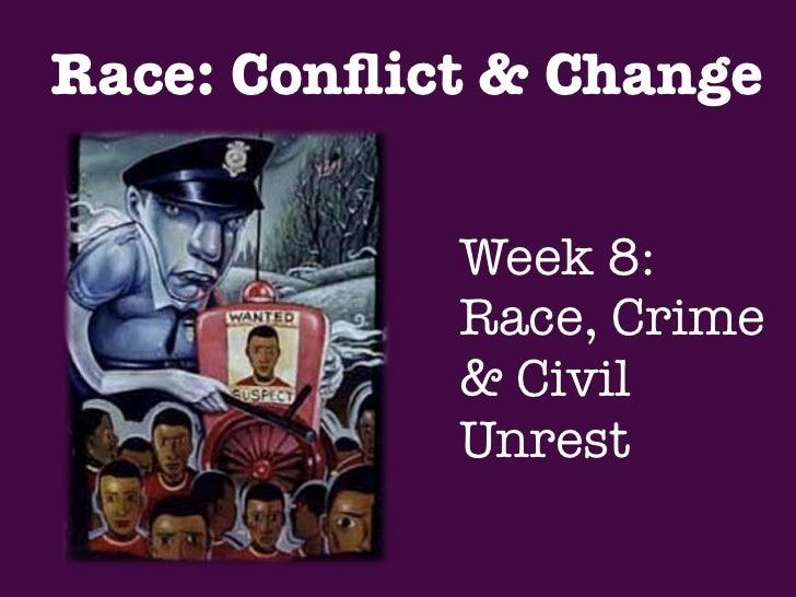 Race: Conflict & Change            Week 8:            Race, Crime            & Civil            Unrest