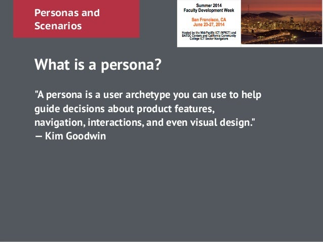 """Personas and Scenarios What is a persona? ! """"A persona is a user archetype you can use to help guide decisions about produ..."""