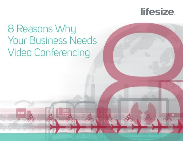 8 Reasons Why Your Business Needs Video Conferencing | Lifesize