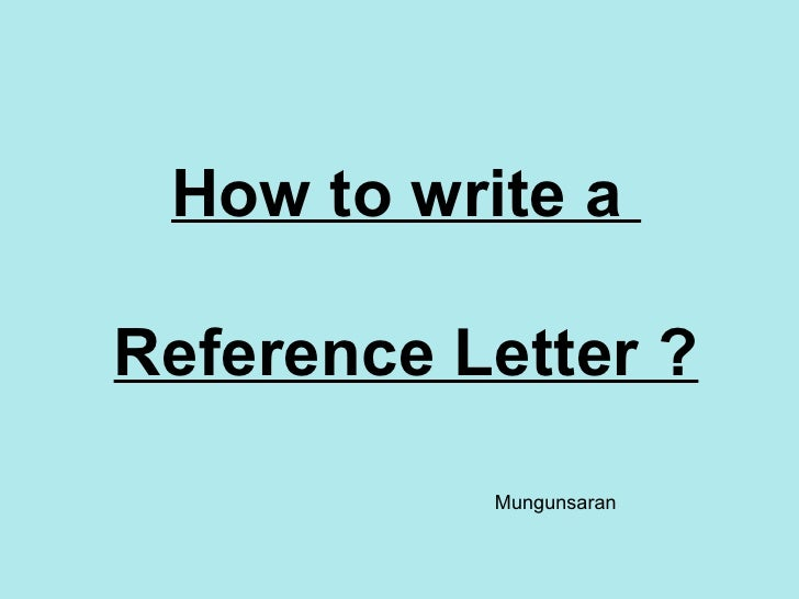 How to write a  Reference Letter ? Mungunsaran
