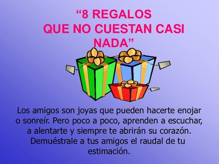 """""""8 REGALOS       QUE NO CUESTAN CASI              NADA""""Los amigos son joyas que pueden hacerte enojaro sonreír. Pero poco ..."""
