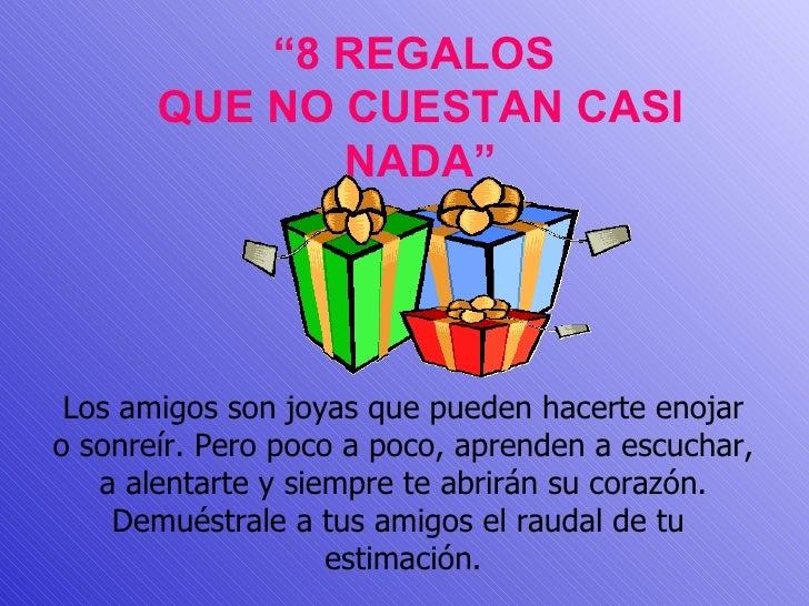 """"""" 8 REGALOS  QUE NO CUESTAN CASI NADA"""" Los amigos son joyas que pueden hacerte enojar o sonreír. Pero poco a poco, aprende..."""