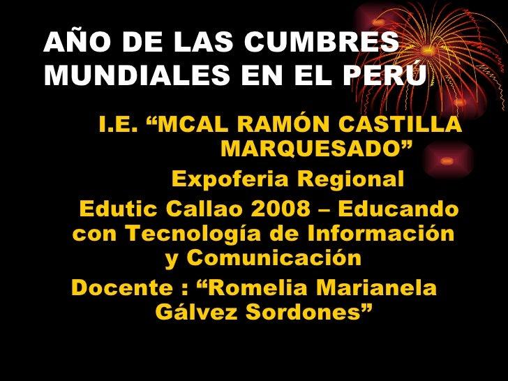 "AÑO DE LAS CUMBRES MUNDIALES EN EL PERÚ  <ul><li>I.E. ""MCAL RAMÓN CASTILLA  MARQUESADO"" </li></ul><ul><li>Expoferia Region..."