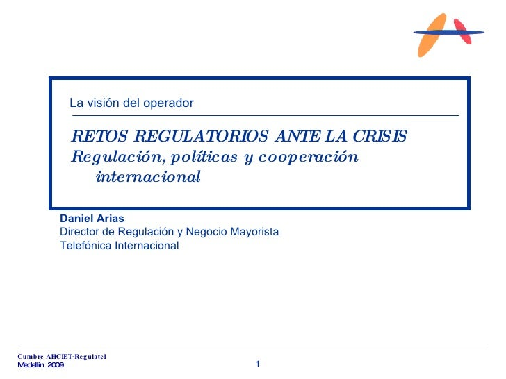 La visión del operador                 RETOS REGULATORIOS ANTE LA CRISIS                Regulación, políticas y cooperació...