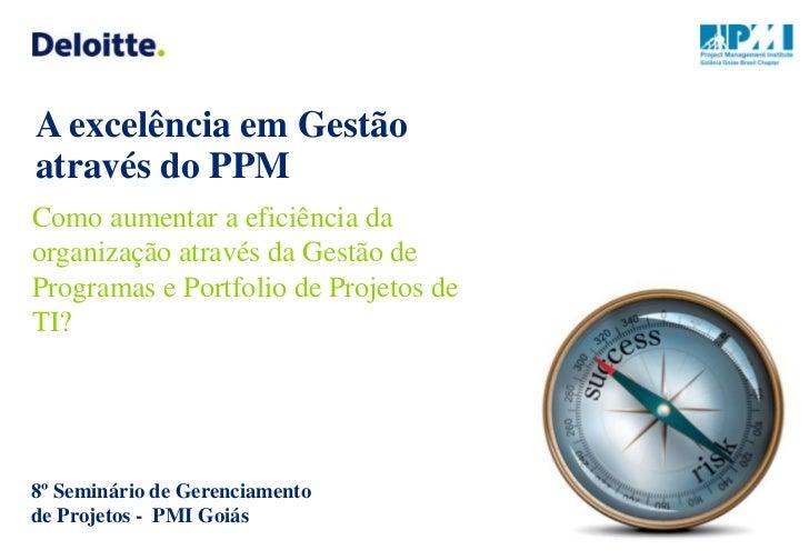 A excelência em Gestãoatravés do PPMComo aumentar a eficiência daorganização através da Gestão deProgramas e Portfolio de ...