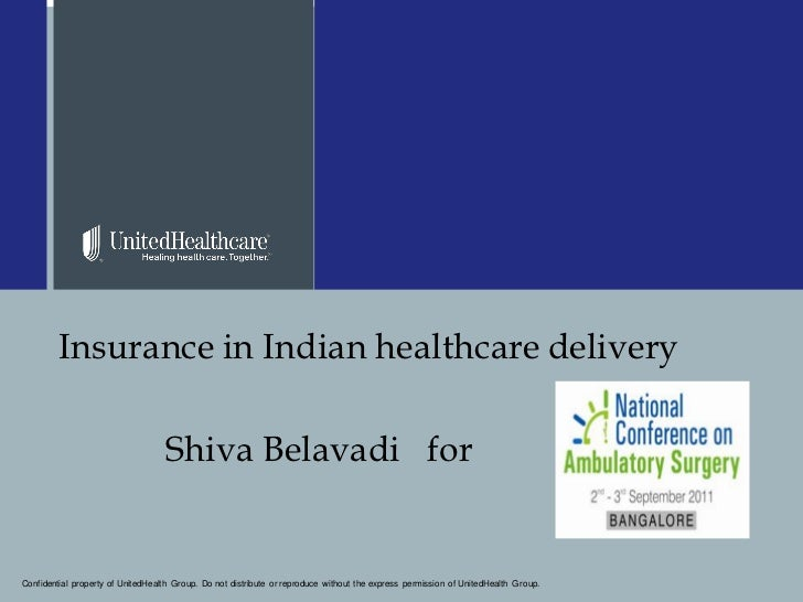 Insurance in Indian healthcare delivery                                   Shiva Belavadi forConfidential property of Unite...