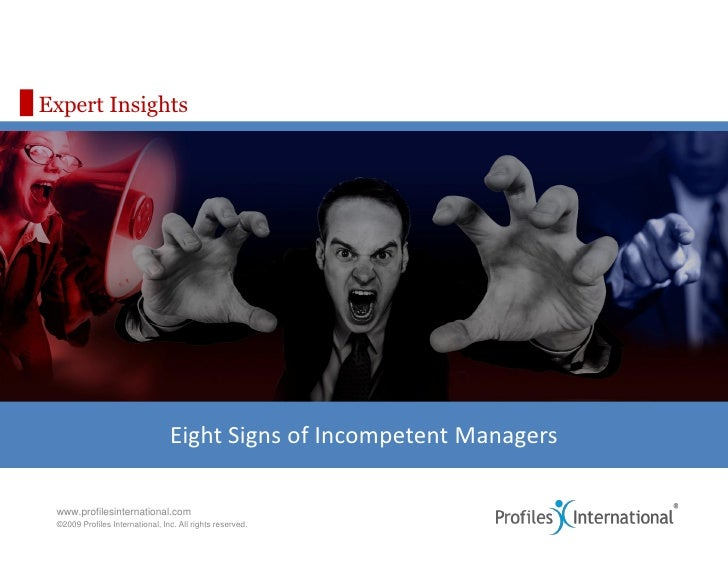 Expert Insights                                      Eight Signs of Incompetent Managers   www.profilesinternational.com  ...